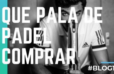 ¿QUÉ PALA DE PADEL COMPRAR_